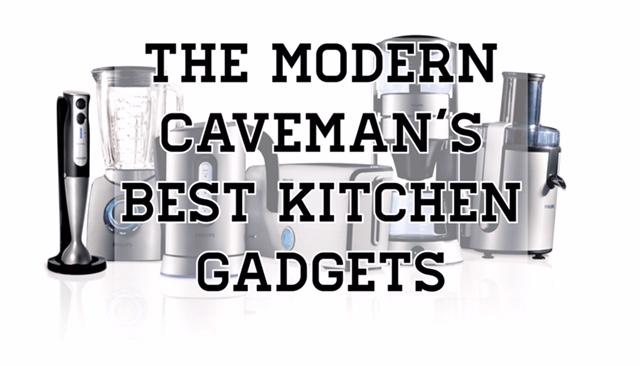 The Modern Caveman 39 S Best Kitchen Gadgets Mypaleopal